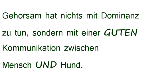 Gehorsam hat nichts mit Dominant zu tun, sondern mit einer guten Kommunikation zwischen Mensch und Hund.